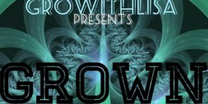 GROWN 2: An exclusive grower event with GrowWithLisa - July 22 2017
