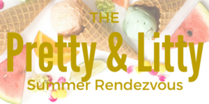 Pretty & Litty The Ultimate Summer Rendezvous - July 1 2017