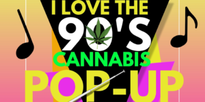 "Mamajuana Edibles ""I Love The 90's"" Cannabis Pop Up - August 12 2017"