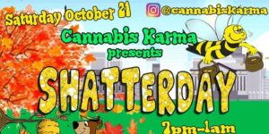 Shatterday Hosted by Cannabis Karma - October 21 2017