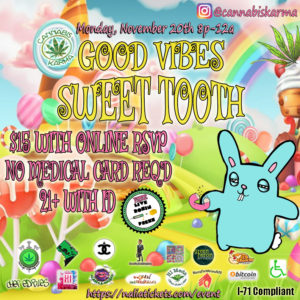 Good Vibes Sweet Tooth Hosted by Cannabis Karma - November 20 2017