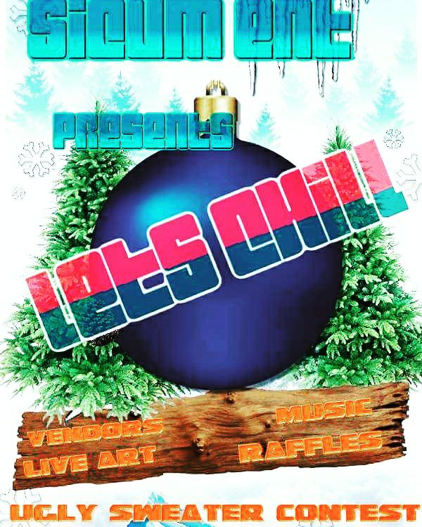 Let's Chill Event hosted by Sicum Ent - December 15 2017