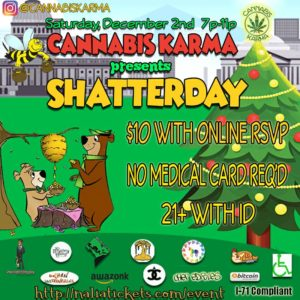 Shatterday Hosted by Cannabis Karma - December 2 2017