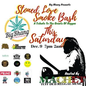 Big Bhang's Stoned Love Smoke Bash - December 9 2017