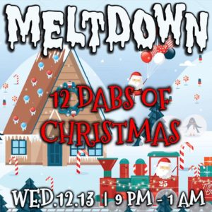 Meltdown 12 Dabs of Christmas Hosted by Terpy Solutions - December 13 2017
