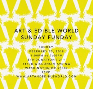 ART & EDIBLE WORLD SUNDAY FUNDAY (DC) February 25 2018