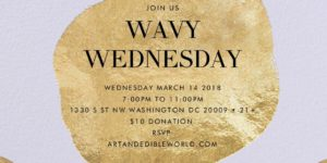 WAVY WEDNESDAY Hosted by Art and Edible World (DC) March 14 2018