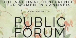 The NCWC Public Forum #1 Hosted by The National Conference for Women in Cannabis (DC) March 11 2018