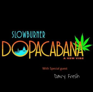 The Slow Burner: Dopacabana Hosted by Davy Fresh (DC) April 20 2018