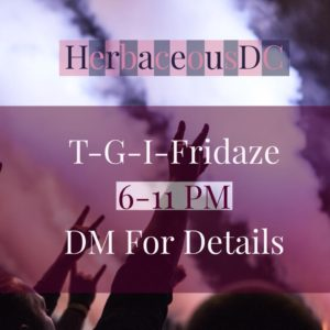 T-G-I-Fridaze Hosted by Herbaceous DC (DC) May 4 2018