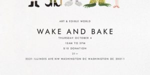 WAKE AND BAKE THURSDAY by Art & Edible World (DC) October 4 2018