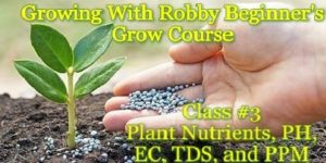 Growing With Robby Beginner's Grow Course Class #3 (DC)