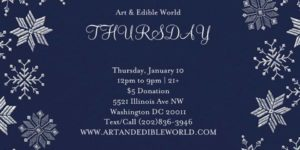 ART & EDIBLE WORLD THURSDAY (DC) January 10 2019