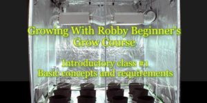 Growing With Robby! Beginners Grow Course. Introductory Class #1 (DC) January 20 2019