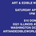 Art & Edible World Saturday (DC) April 13 2019