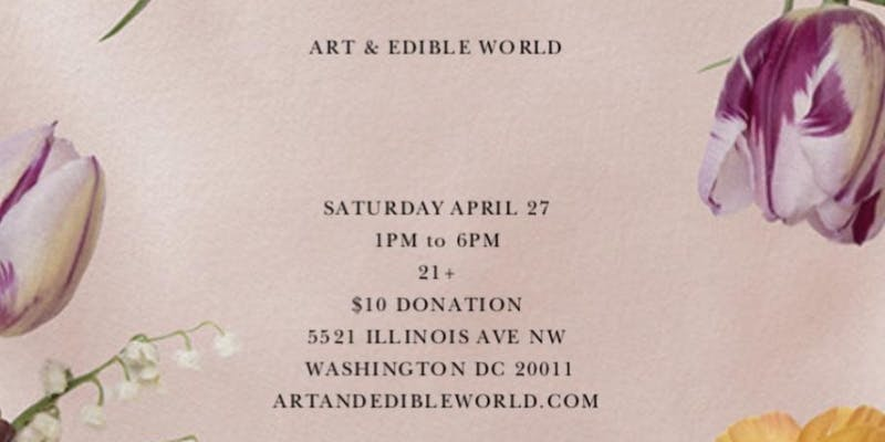 Art & Edible World Saturday (DC) April 27 2019