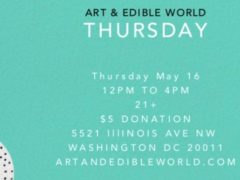 Art & Edible World Thursday (DC) May 16 2019