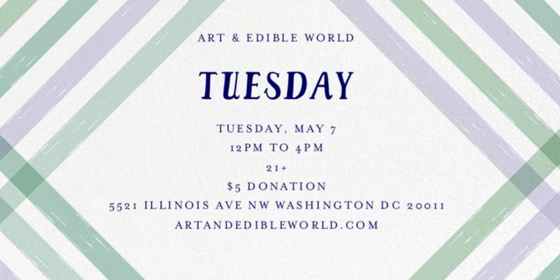 Art & Edible World Tuesday (DC) May 7 2019