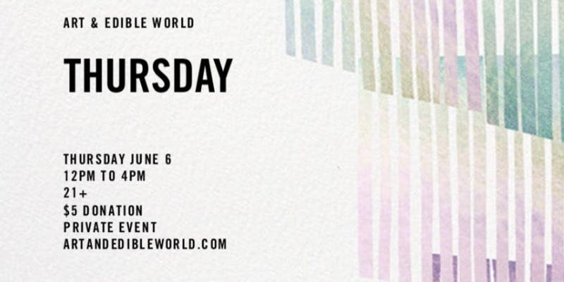 Art & Edible World Thursday (DC) June 6 2019
