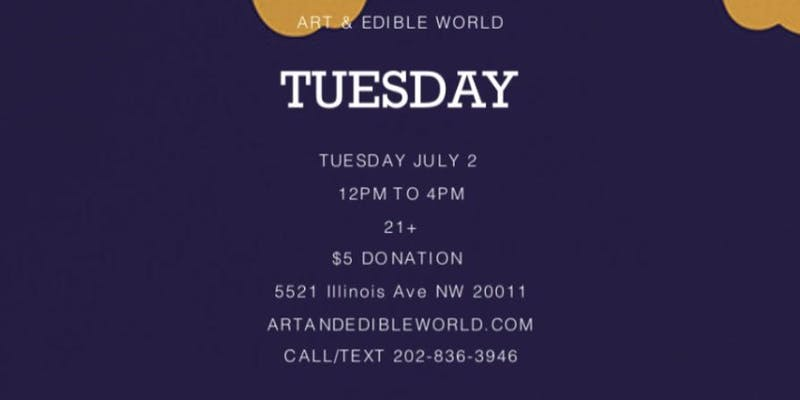 Art & Edible World Tuesday (DC) July 2 2019