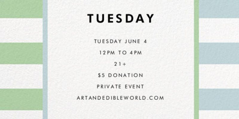 Art & Edible World Tuesday (DC) June 4 2019