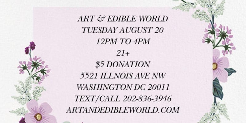Art & Edible World Tuesday (DC) August 20 2019
