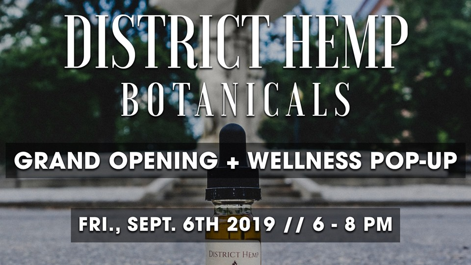 Grand Opening and Wellness Pop-Up Hosted by District Hemp Botanicals (DC) September 6 2019