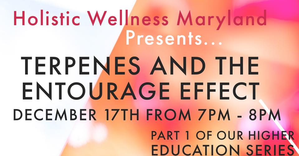 Terpenes and the Entourage Effect Hosted by Holistic Wellness (MD) December 17 2019