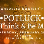 D.C. Psychedelic Society February POTLUCK (DC) February 29 2020