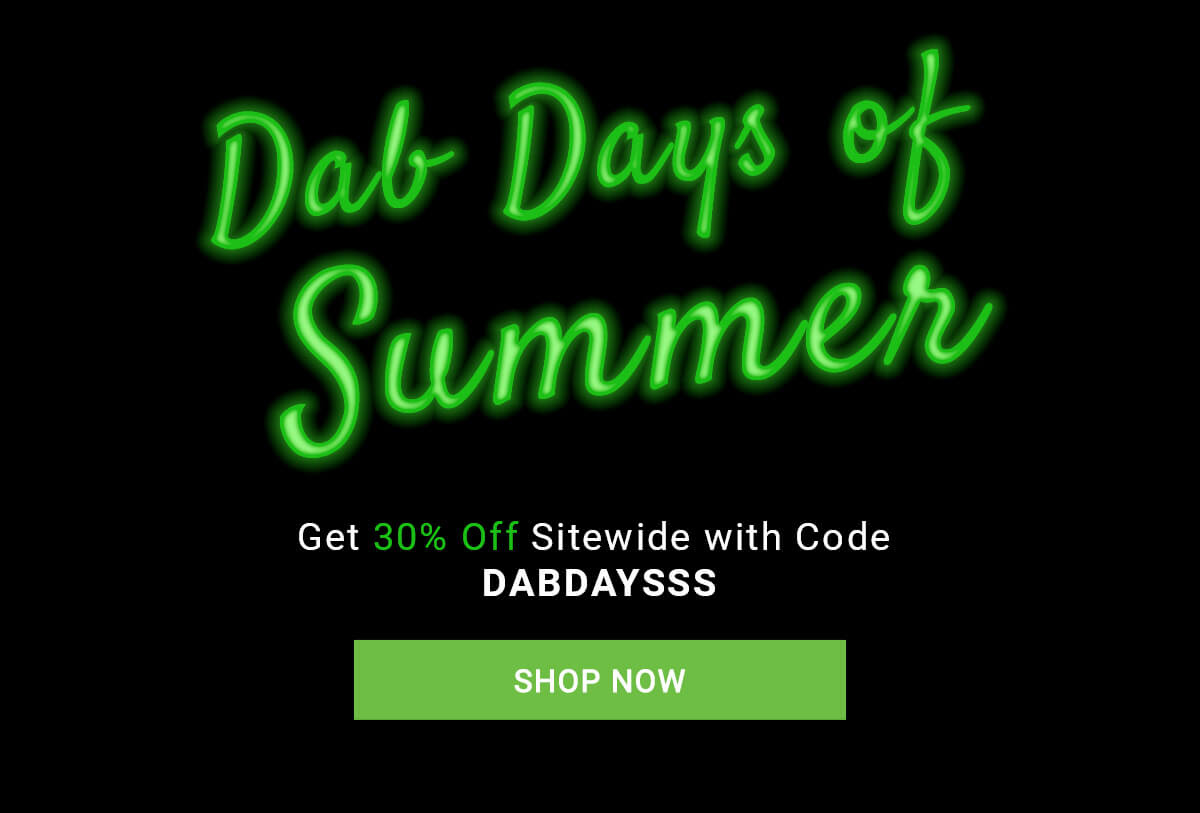 Dab Days of Summer Sale! 30% Off With Code
