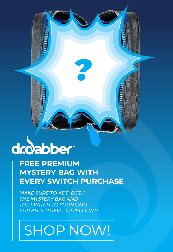 DrDabber receive a Gift With Every SWITCH Purchase