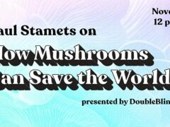 Paul Stamets on How Mushrooms Can Save the World (online) November 8 2020
